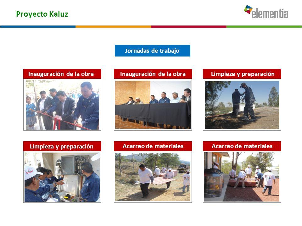 Proyecto Kaluz Inauguración de la obraLimpieza y preparación Acarreo de materiales Jornadas de trabajo Inauguración de la obra Limpieza y preparación