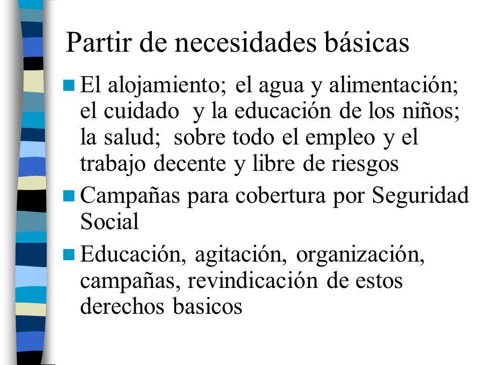 Partir de necesidades básicas El alojamiento; el agua y alimentación; el cuidado y la educación de los niños; la salud; sobre todo el empleo y el trab