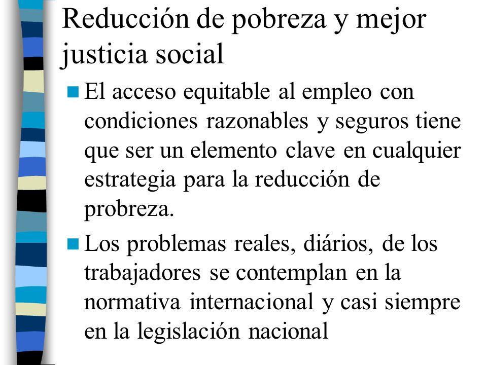 Reducción de pobreza y mejor justicia social El acceso equitable al empleo con condiciones razonables y seguros tiene que ser un elemento clave en cua