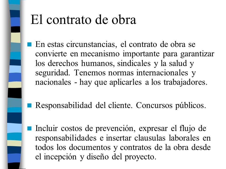 El contrato de obra En estas circunstancias, el contrato de obra se convierte en mecanismo importante para garantizar los derechos humanos, sindicales