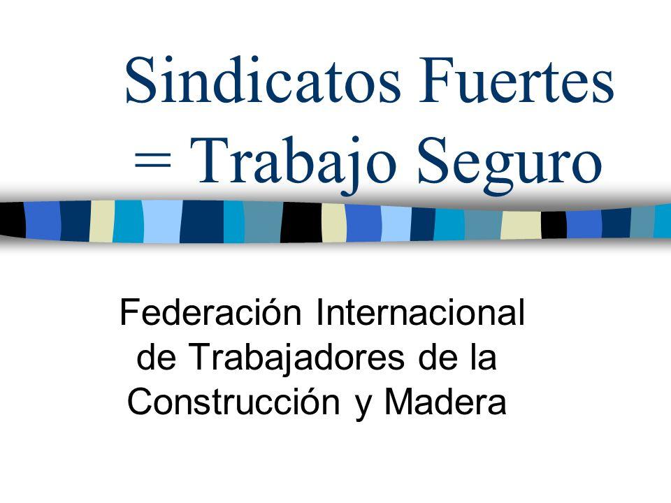 Sindicatos Fuertes = Trabajo Seguro Federación Internacional de Trabajadores de la Construcción y Madera