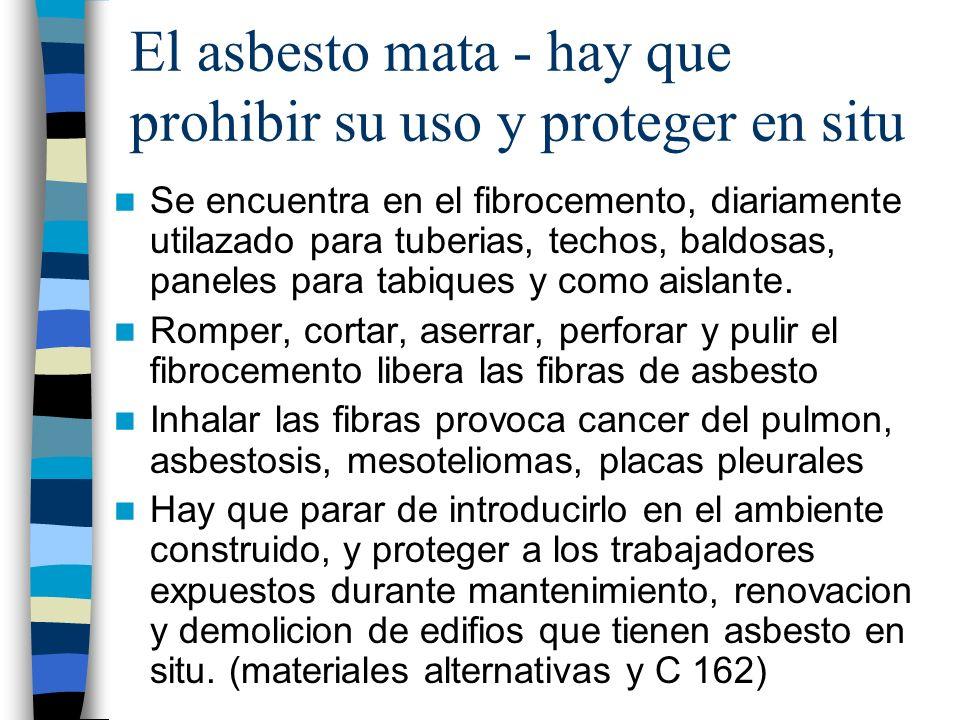 El asbesto mata - hay que prohibir su uso y proteger en situ Se encuentra en el fibrocemento, diariamente utilazado para tuberias, techos, baldosas, p
