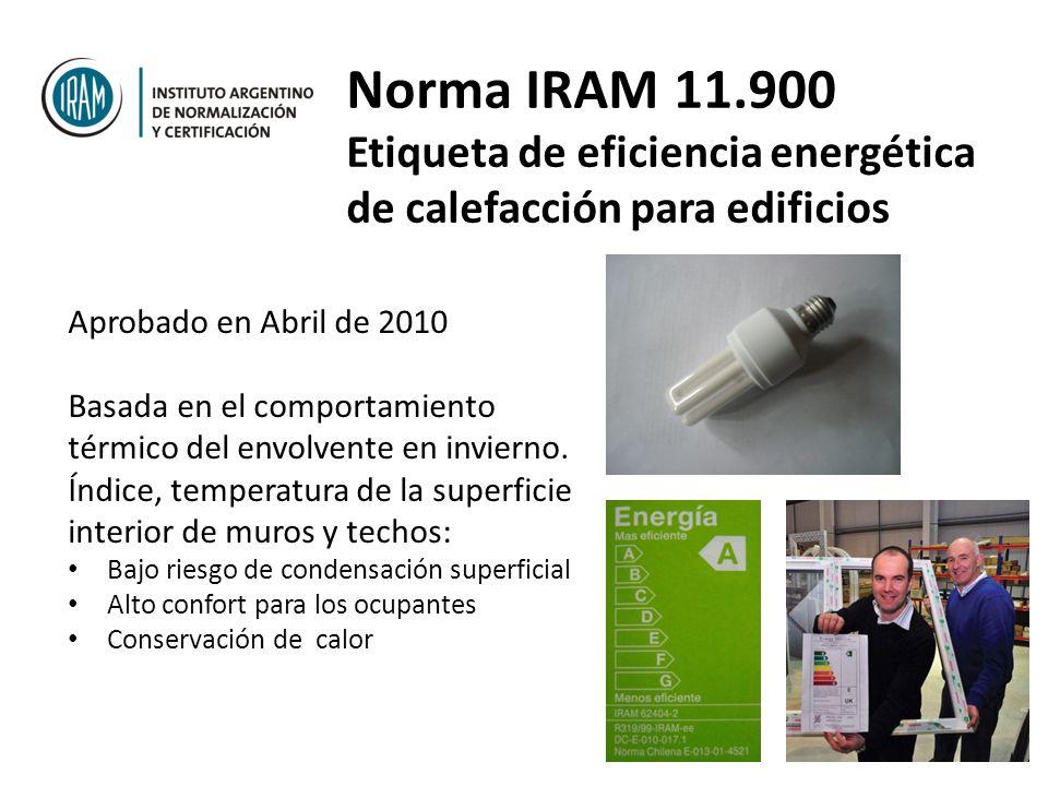 Norma IRAM 11.900 Etiqueta de eficiencia energética de calefacción para edificios Aprobado en Abril de 2010 Basada en el comportamiento térmico del en