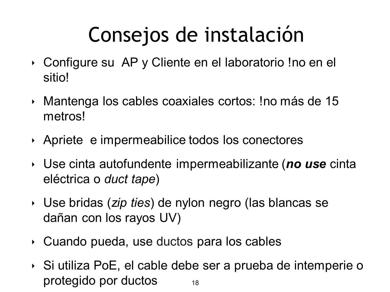 18 Consejos de instalación Configure su AP y Cliente en el laboratorio !no en el sitio! Mantenga los cables coaxiales cortos: !no más de 15 metros! Ap