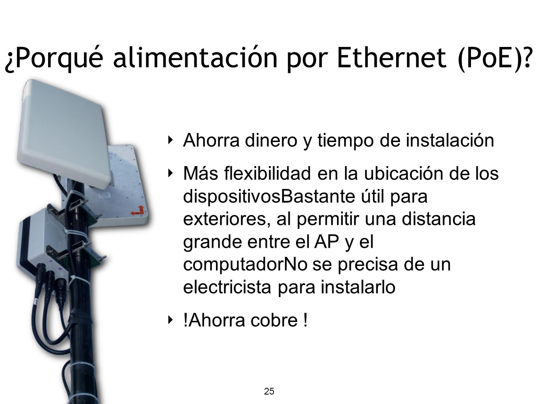 ¿Porqué alimentación por Ethernet (PoE)? Ahorra dinero y tiempo de instalación Más flexibilidad en la ubicación de los dispositivosBastante útil para