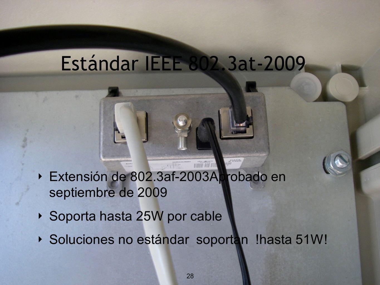 Estándar IEEE 802.3at-2009 Extensión de 802.3af-2003Aprobado en septiembre de 2009 Soporta hasta 25W por cable Soluciones no estándar soportan !hasta 51W.