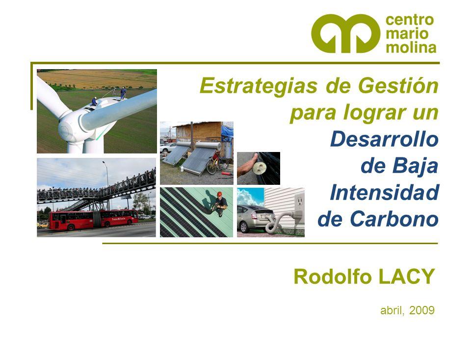 Estrategias de Gestión para lograr un Desarrollo de Baja Intensidad de Carbono Rodolfo LACY abril, 2009