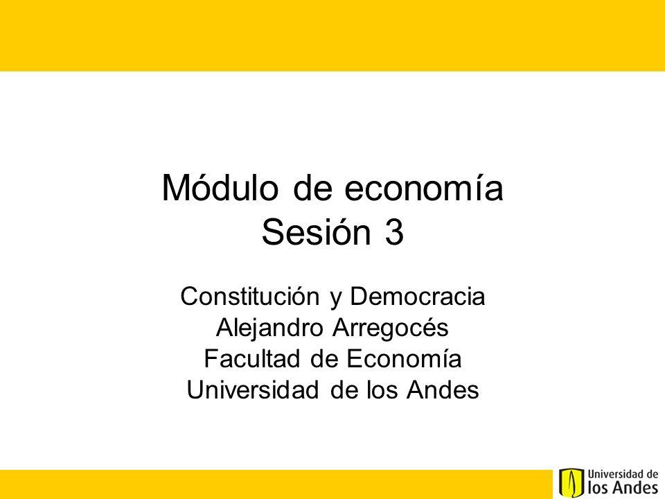 Módulo de economía Sesión 3 Constitución y Democracia Alejandro Arregocés Facultad de Economía Universidad de los Andes