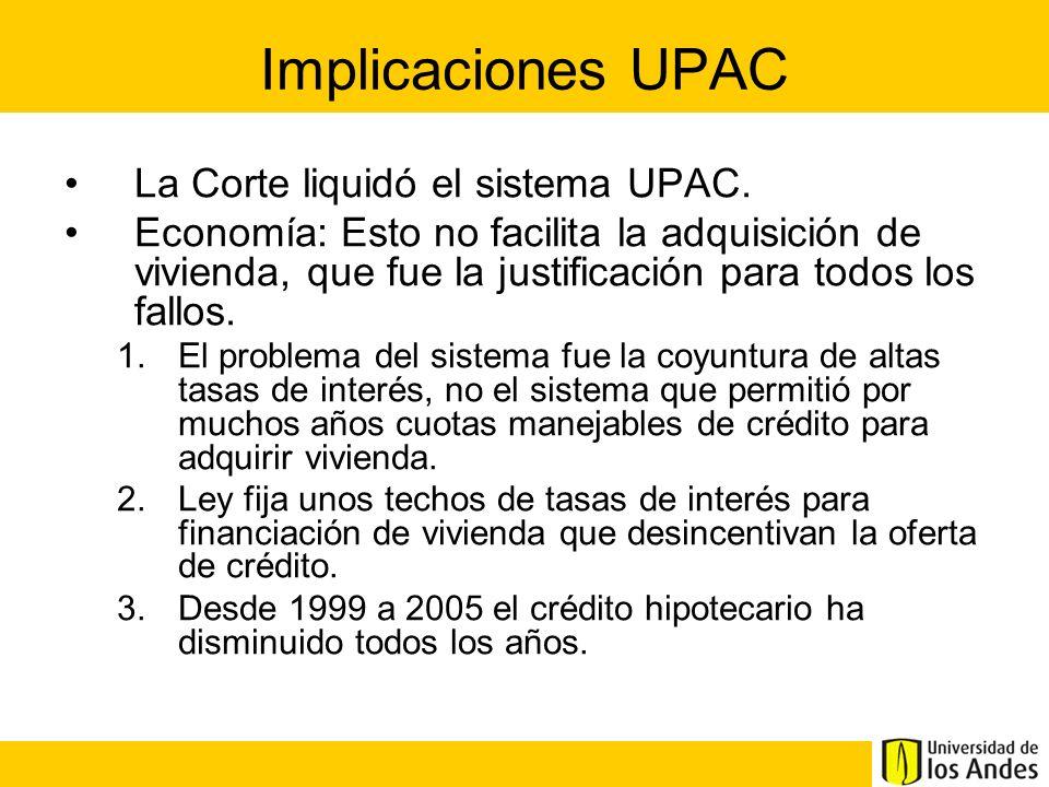 Implicaciones UPAC La Corte liquidó el sistema UPAC. Economía: Esto no facilita la adquisición de vivienda, que fue la justificación para todos los fa