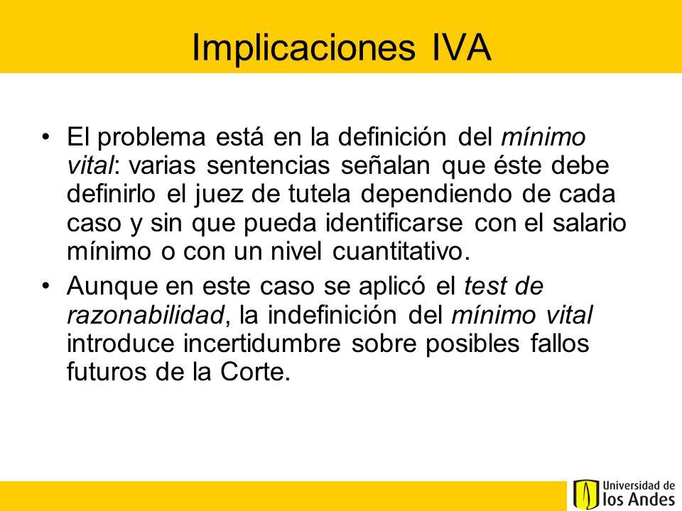 Implicaciones IVA El problema está en la definición del mínimo vital: varias sentencias señalan que éste debe definirlo el juez de tutela dependiendo