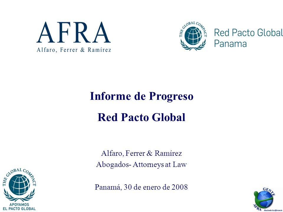 Informe de Progreso Red Pacto Global Alfaro, Ferrer & Ramírez Abogados- Attorneys at Law Panamá, 30 de enero de 2008