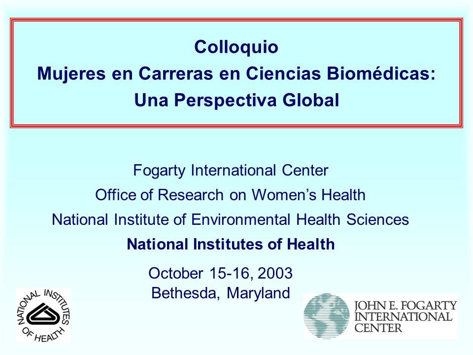 Colloquio Mujeres en Carreras en Ciencias Biomédicas: Una Perspectiva Global October 15-16, 2003 Bethesda, Maryland Fogarty International Center Offic