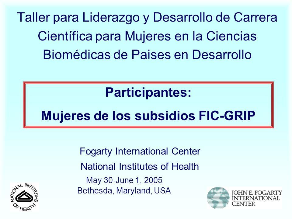 Taller para Liderazgo y Desarrollo de Carrera Científica para Mujeres en la Ciencias Biomédicas de Paises en Desarrollo May 30-June 1, 2005 Bethesda,