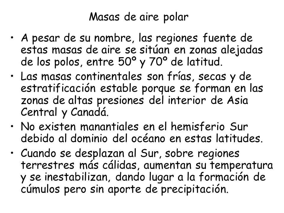 Masas de aire polar A pesar de su nombre, las regiones fuente de estas masas de aire se sitúan en zonas alejadas de los polos, entre 50º y 70º de lati
