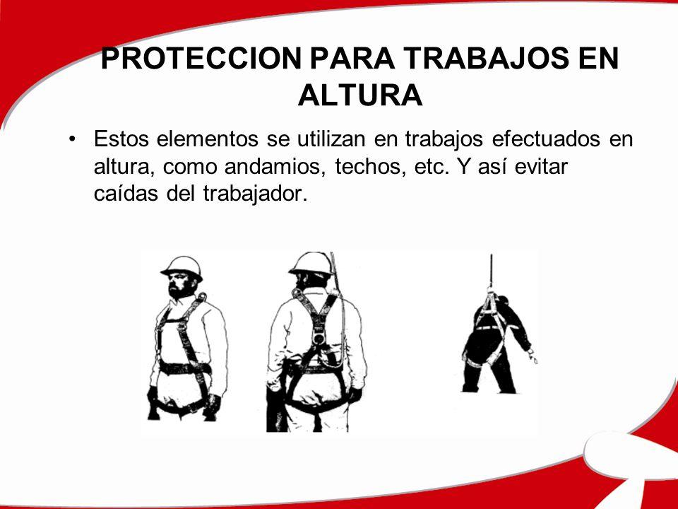 PROTECCION PARA TRABAJOS EN ALTURA Estos elementos se utilizan en trabajos efectuados en altura, como andamios, techos, etc. Y así evitar caídas del t