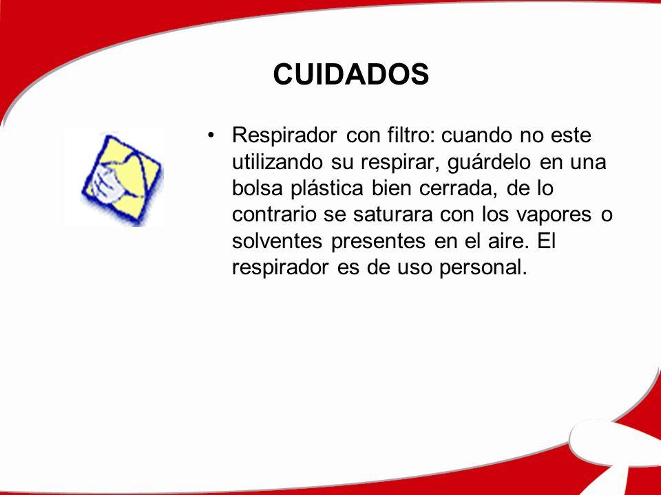 CUIDADOS Respirador con filtro: cuando no este utilizando su respirar, guárdelo en una bolsa plástica bien cerrada, de lo contrario se saturara con los vapores o solventes presentes en el aire.