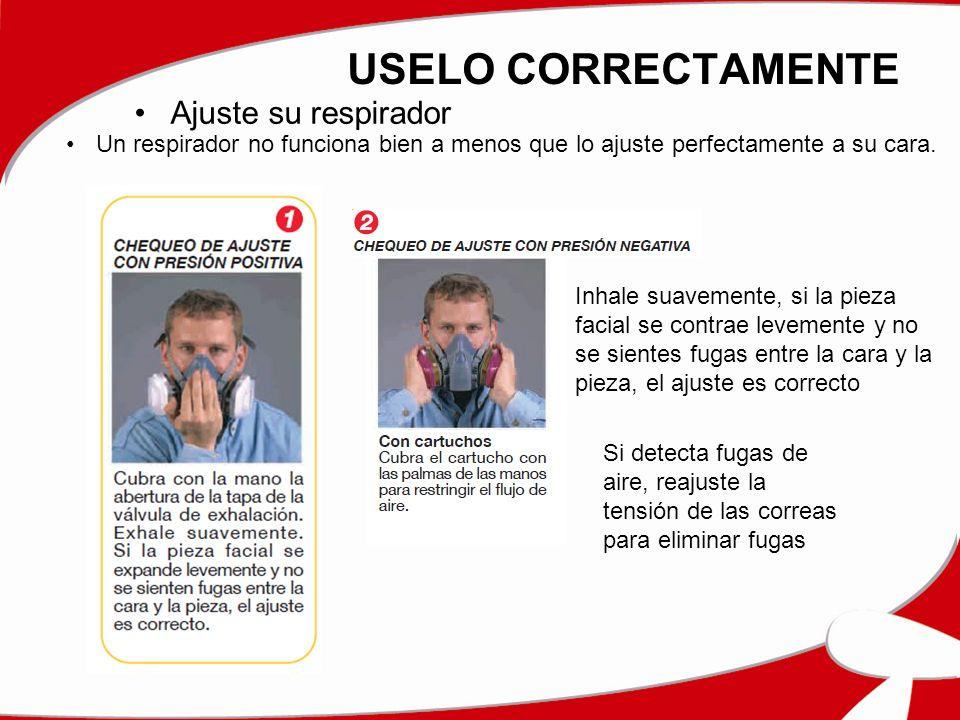 USELO CORRECTAMENTE Ajuste su respirador Un respirador no funciona bien a menos que lo ajuste perfectamente a su cara. Si detecta fugas de aire, reaju