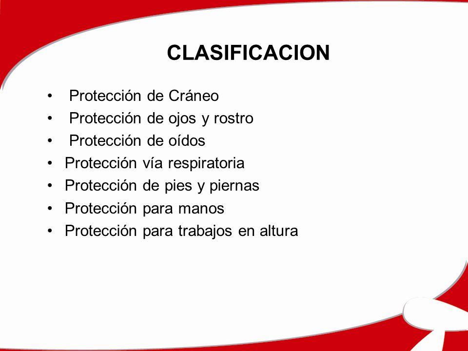 CLASIFICACION Protección de Cráneo Protección de ojos y rostro Protección de oídos Protección vía respiratoria Protección de pies y piernas Protección