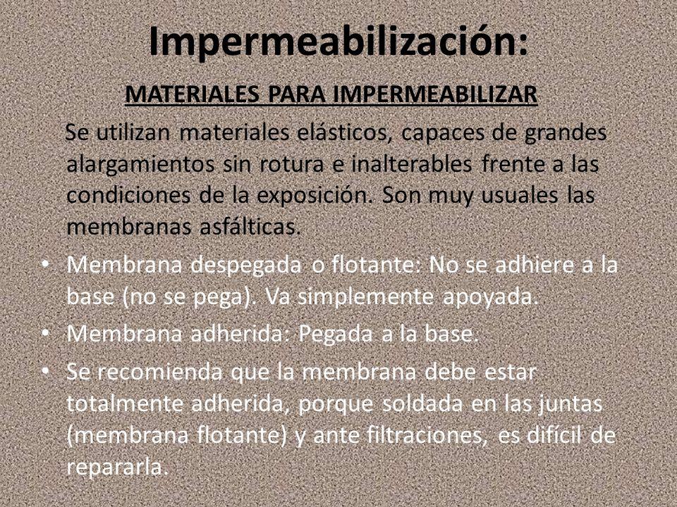 Impermeabilización: MATERIALES PARA IMPERMEABILIZAR Se utilizan materiales elásticos, capaces de grandes alargamientos sin rotura e inalterables frente a las condiciones de la exposición.