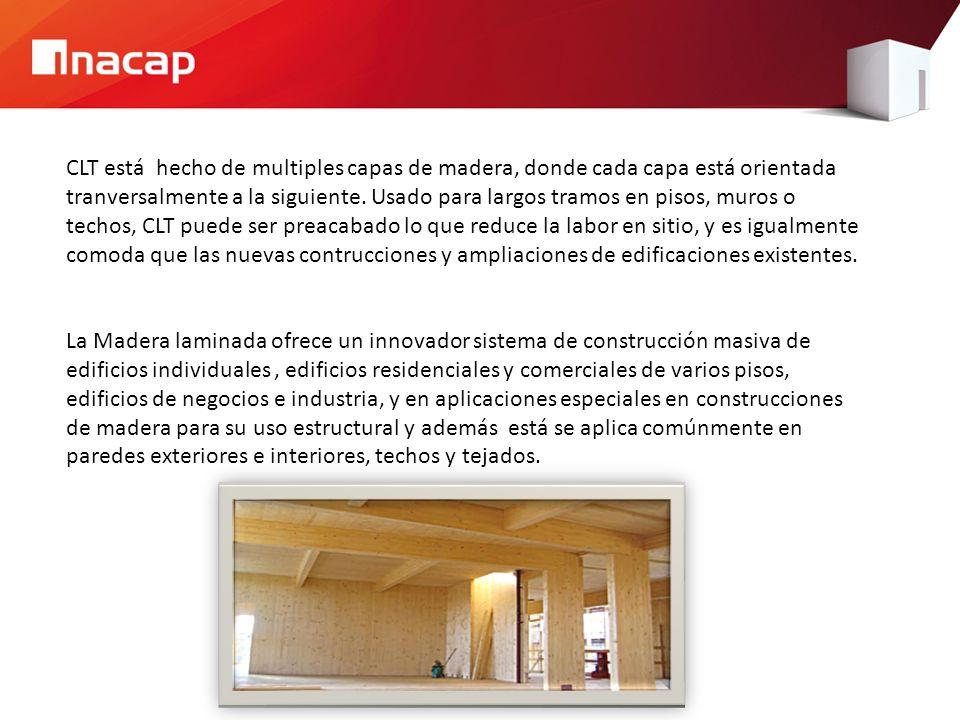 CLT está hecho de multiples capas de madera, donde cada capa está orientada tranversalmente a la siguiente. Usado para largos tramos en pisos, muros o