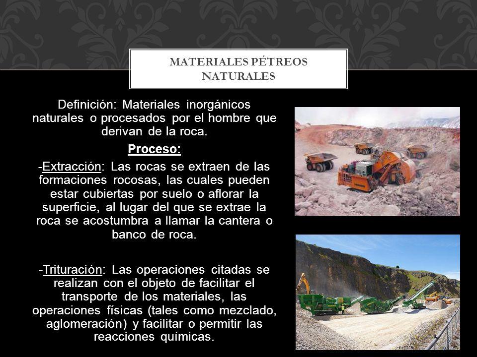 Definición: Materiales inorgánicos naturales o procesados por el hombre que derivan de la roca.Proceso: -Extracción: Las rocas se extraen de las forma
