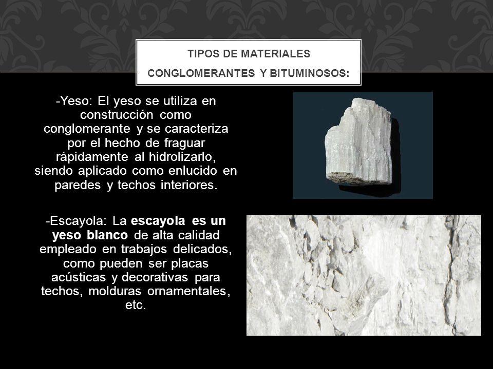 -Yeso: El yeso se utiliza en construcción como conglomerante y se caracteriza por el hecho de fraguar rápidamente al hidrolizarlo, siendo aplicado com