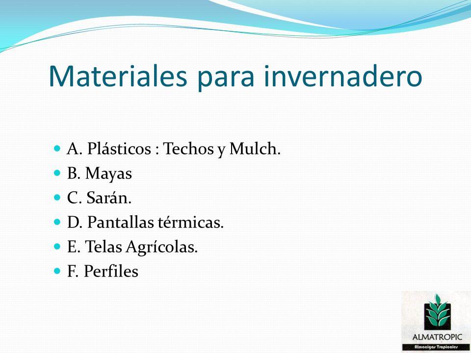 Materiales para invernadero A. Plásticos : Techos y Mulch. B. Mayas C. Sarán. D. Pantallas térmicas. E. Telas Agrícolas. F. Perfiles