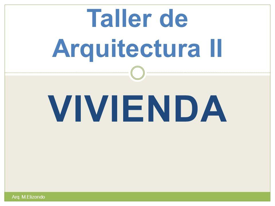 VIVIENDA Taller de Arquitectura II Arq. M.Elizondo