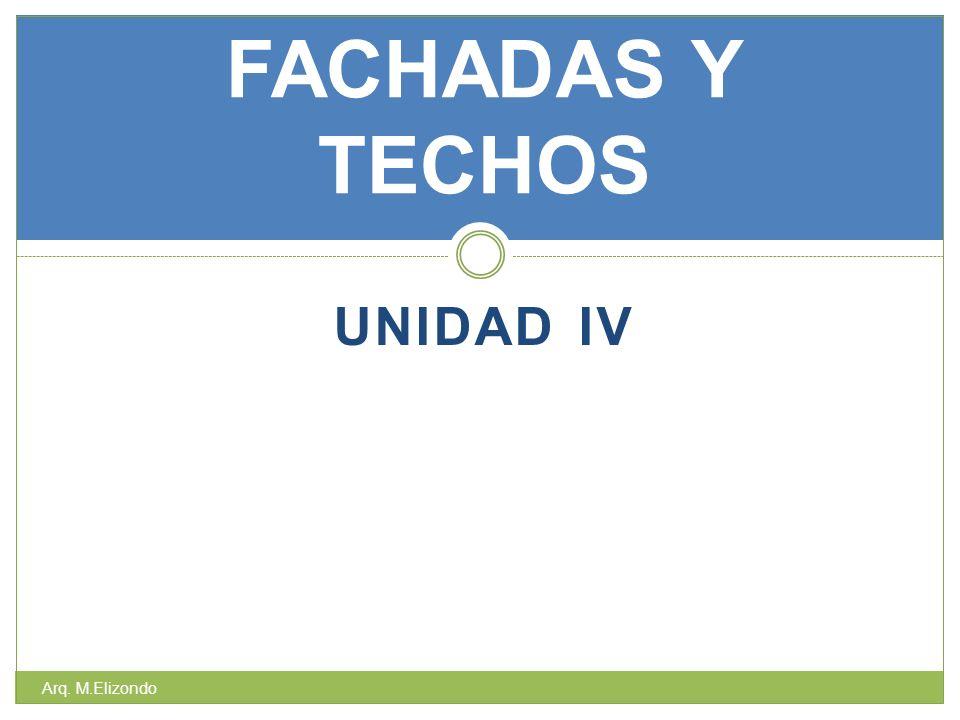 UNIDAD IV FACHADAS Y TECHOS Arq. M.Elizondo