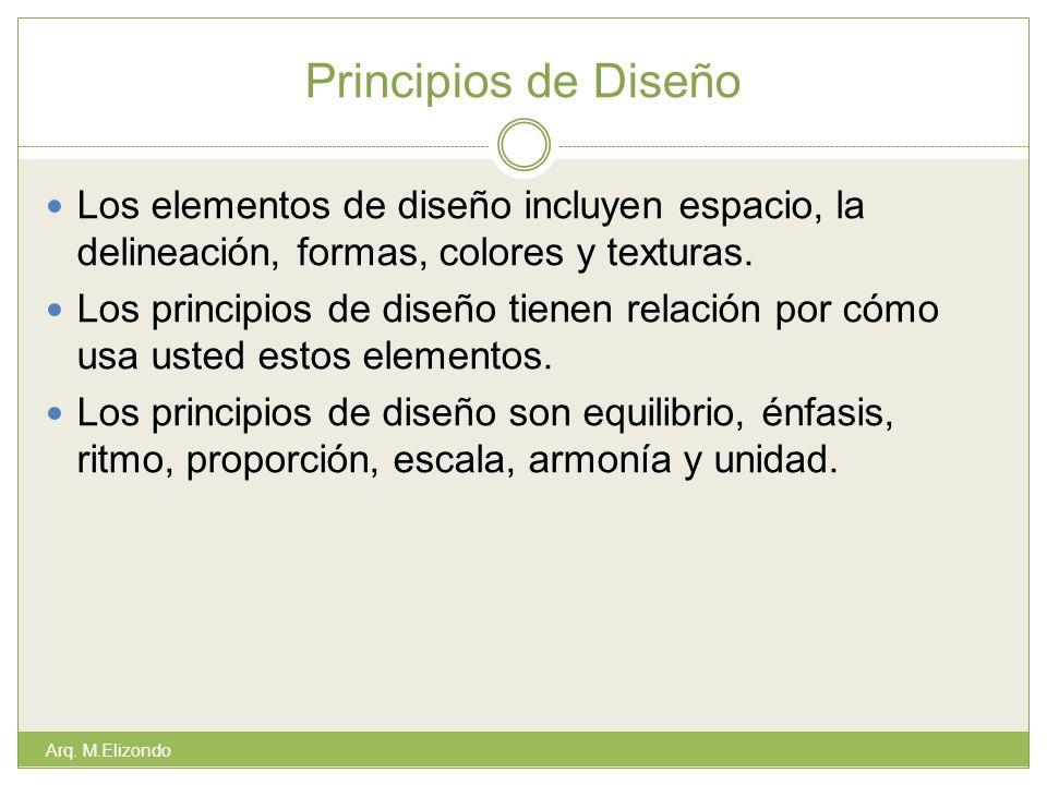 Principios de Diseño Los elementos de diseño incluyen espacio, la delineación, formas, colores y texturas. Los principios de diseño tienen relación po