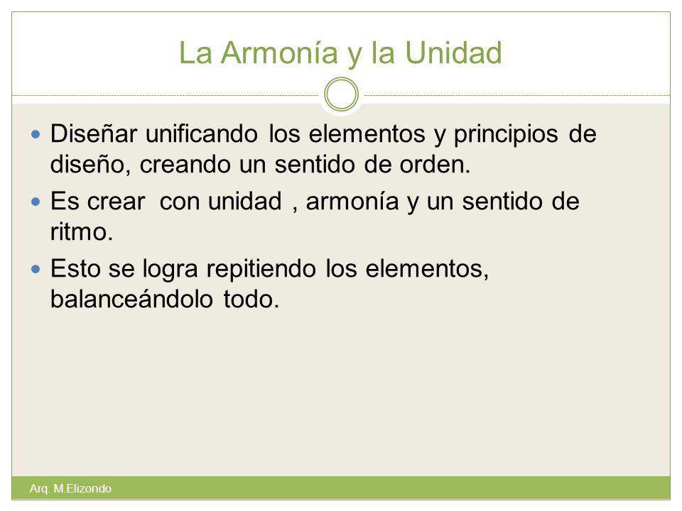 La Armonía y la Unidad Diseñar unificando los elementos y principios de diseño, creando un sentido de orden.