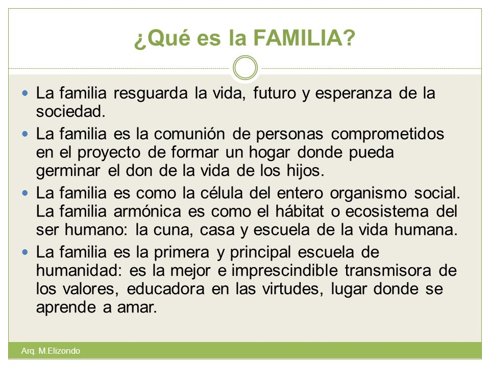 ¿Qué es la FAMILIA? La familia resguarda la vida, futuro y esperanza de la sociedad. La familia es la comunión de personas comprometidos en el proyect