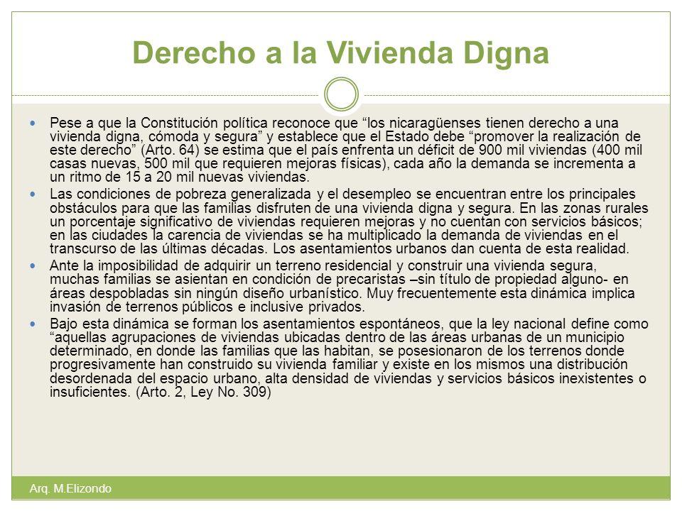 Derecho a la Vivienda Digna Pese a que la Constitución política reconoce que los nicaragüenses tienen derecho a una vivienda digna, cómoda y segura y establece que el Estado debe promover la realización de este derecho (Arto.