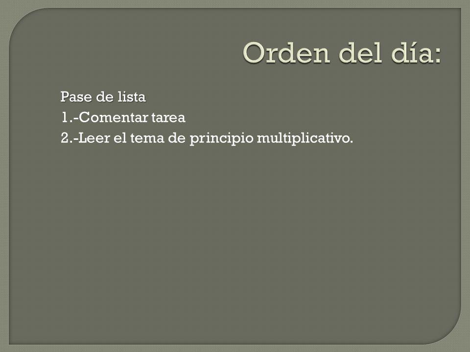 Pase de lista 1.-Comentar tarea 2.-Leer el tema de principio multiplicativo.