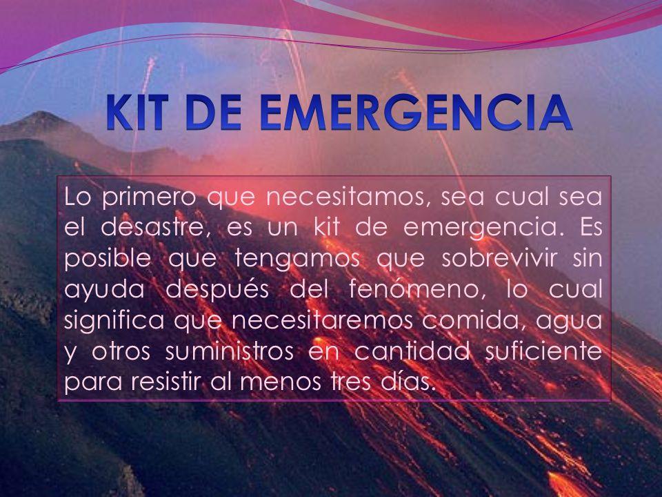 Lo primero que necesitamos, sea cual sea el desastre, es un kit de emergencia. Es posible que tengamos que sobrevivir sin ayuda después del fenómeno,