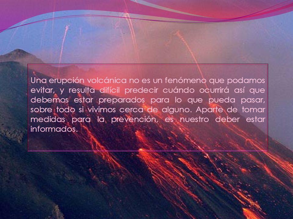 Una erupción volcánica no es un fenómeno que podamos evitar, y resulta difícil predecir cuándo ocurrirá así que debemos estar preparados para lo que p