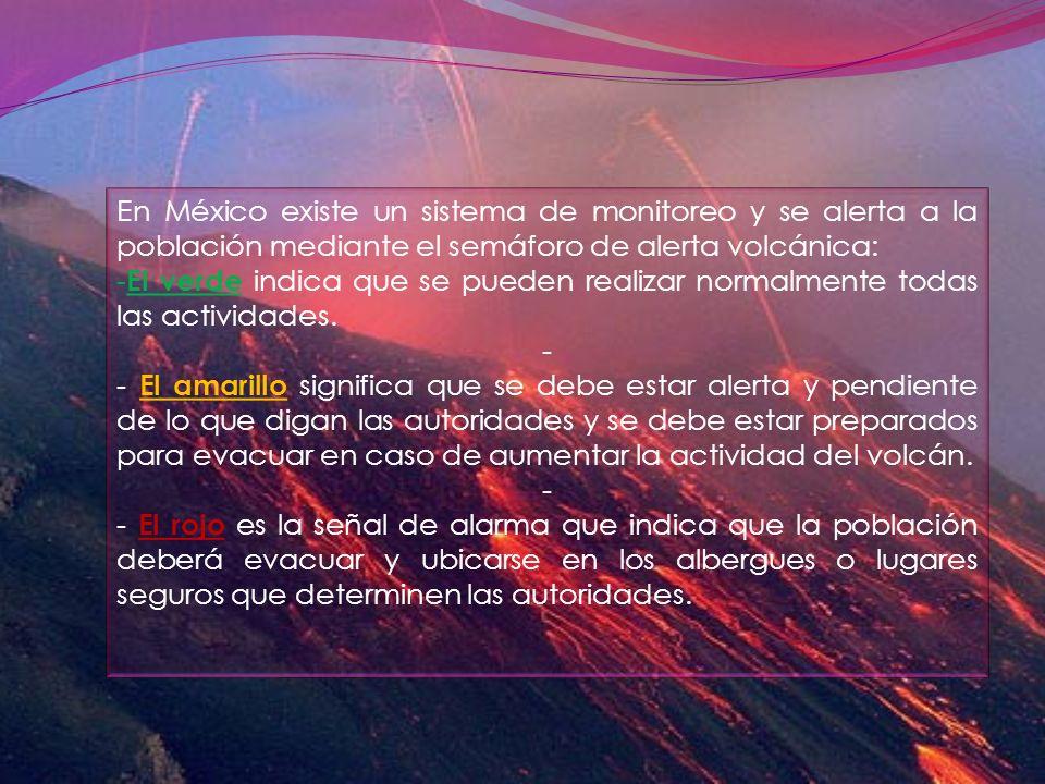 En México existe un sistema de monitoreo y se alerta a la población mediante el semáforo de alerta volcánica: - El verde indica que se pueden realizar