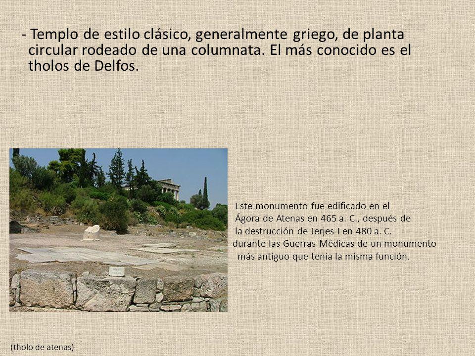 - Templo de estilo clásico, generalmente griego, de planta circular rodeado de una columnata. El más conocido es el tholos de Delfos. Este monumento f