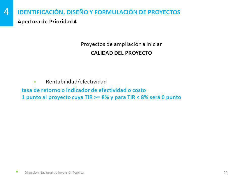 Dirección Nacional de Inversión Pública Apertura de Prioridad 4 IDENTIFICACIÓN, DISEÑO Y FORMULACIÓN DE PROYECTOS 20 4 Proyectos de ampliación a inici