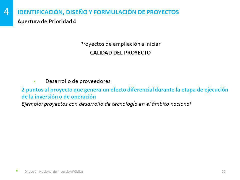 Dirección Nacional de Inversión Pública Apertura de Prioridad 4 IDENTIFICACIÓN, DISEÑO Y FORMULACIÓN DE PROYECTOS 22 4 Proyectos de ampliación a inici