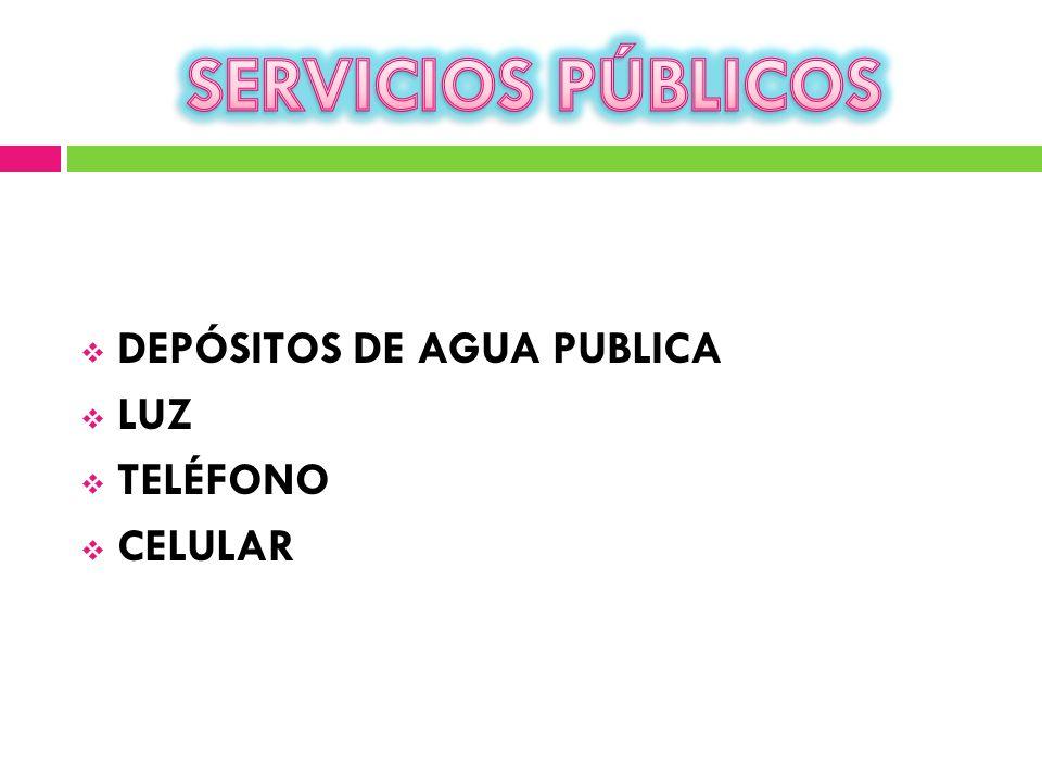 DEPÓSITOS DE AGUA PUBLICA LUZ TELÉFONO CELULAR