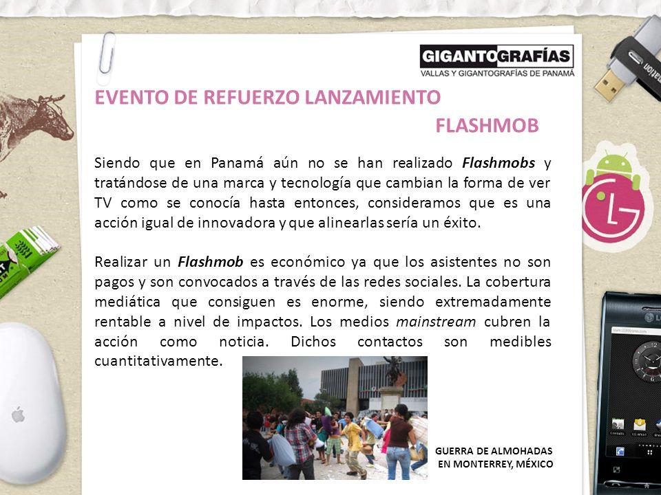 EVENTO DE REFUERZO LANZAMIENTO FLASHMOB Siendo que en Panamá aún no se han realizado Flashmobs y tratándose de una marca y tecnología que cambian la forma de ver TV como se conocía hasta entonces, consideramos que es una acción igual de innovadora y que alinearlas sería un éxito.