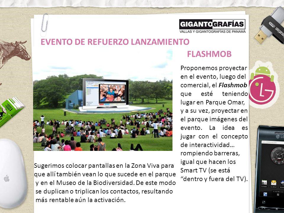 EVENTO DE REFUERZO LANZAMIENTO FLASHMOB Proponemos proyectar en el evento, luego del comercial, el Flashmob que esté teniendo lugar en Parque Omar, y a su vez, proyectar en el parque imágenes del evento.