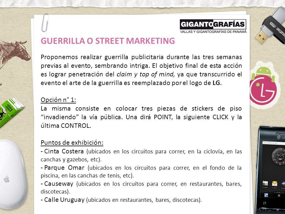 GUERRILLA O STREET MARKETING Proponemos realizar guerrilla publicitaria durante las tres semanas previas al evento, sembrando intriga.