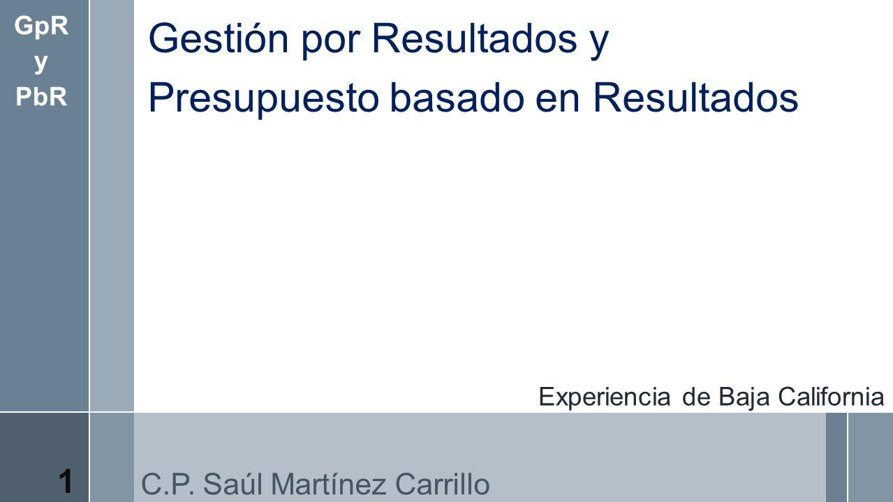 Experiencia de Baja California C.P. Saúl Martínez Carrillo Gestión por Resultados y Presupuesto basado en Resultados GpR y PbR 1