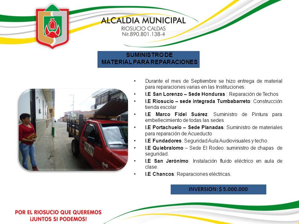 SUMINISTRO DE MATERIAL PARA REPARACIONES Durante el mes de Septiembre se hizo entrega de material para reparaciones varias en las Instituciones: I.E S