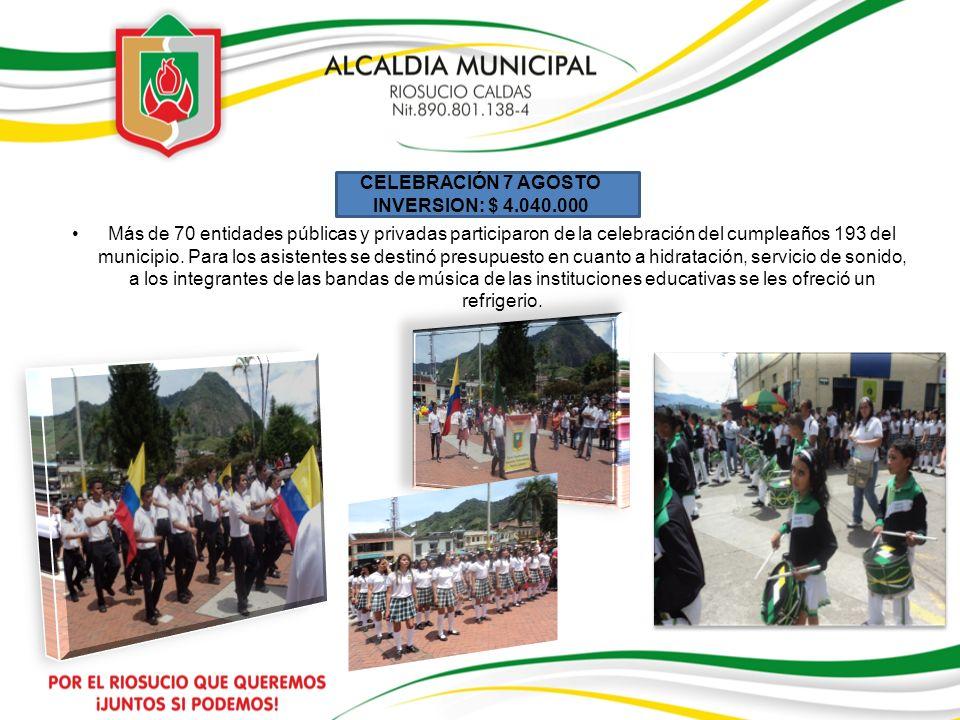 CELEBRACIÓN 7 AGOSTO INVERSION: $ 4.040.000 Más de 70 entidades públicas y privadas participaron de la celebración del cumpleaños 193 del municipio. P