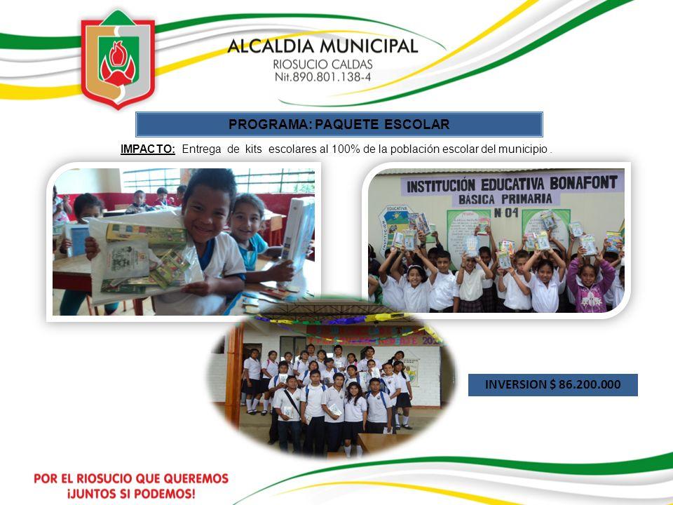 IMPACTO: Entrega de kits escolares al 100% de la población escolar del municipio. PROGRAMA: PAQUETE ESCOLAR INVERSION $ 86.200.000