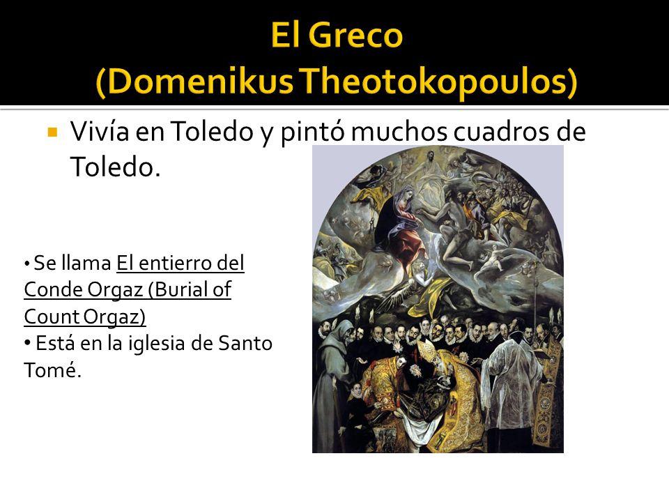 Vivía en Toledo y pintó muchos cuadros de Toledo. Se llama El entierro del Conde Orgaz (Burial of Count Orgaz) Está en la iglesia de Santo Tomé.