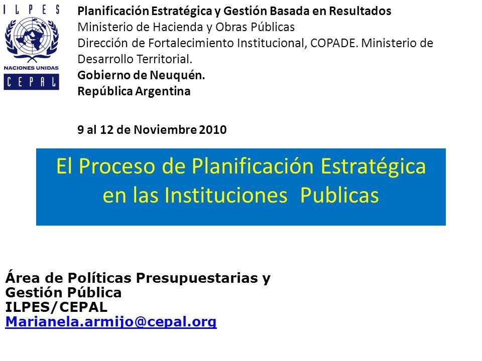 El Proceso de Planificación Estratégica en las Instituciones Publicas Área de Políticas Presupuestarias y Gestión Pública ILPES/CEPAL Marianela.armijo
